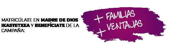 Matricúlate en Madre de Dios Ikastetxea y benefíciate de la campaña +Familias, +Ventajas